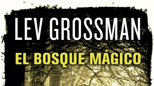 El Bosque Mágico - Lev Grossman