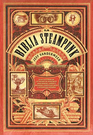 La Biblia Steampunk de Jeff Vanermeer (Ege Entertainment)