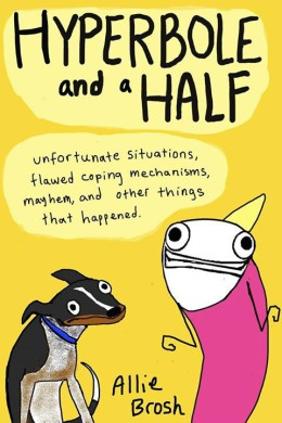 Portada de Hyperbole and a Half: Unfortunate Situations, Flawed Coping Mechanisms, Mayhem, and Other Things That Happened de Allie Brosh