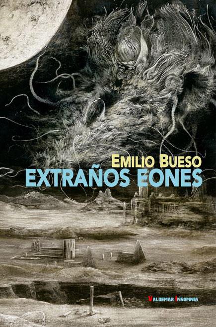 'Extraños eones' de Emilio Bueso, editado por Valdemar