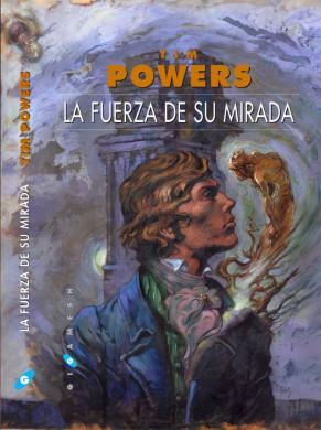 'La fuerza de su mirada' de Tim Powers, editada por Gigamesh (portada de Enrique Corominas y traducción de Ana Quijada)