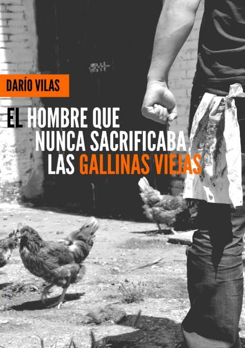 'El hombre que nunca sacrificaba las gallinas viejas' de Darío Vilas (Tyrannosaurus Books)