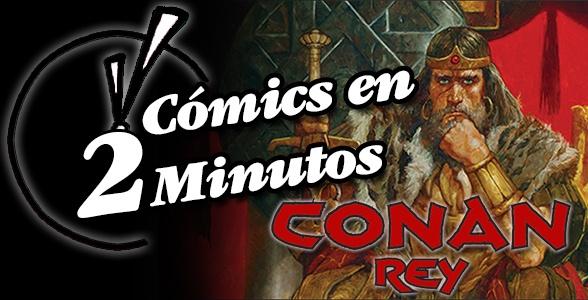 Cómics en 2 Minutos: Conan Rey