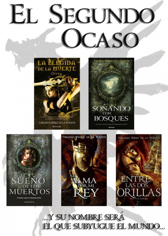 Saga El Segundo Ocaso: La elegida de la muerte, Soñado con bosques, El sueño de los muertos, Mi alma por mi rey, Entre las dos orillas