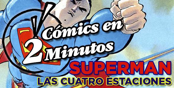 Cómics en 2 Minutos: Superman - Las Cuatro Estaciones