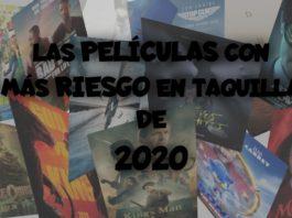 Las películas con más riesgo en taquilla de 2020